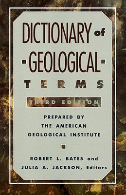 Dictionary of Geological Terms By Bates, Robert L. (EDT)/ Jackson, Julia A. (EDT)/ Bates, Robert L./ American Geological Institute (COR)